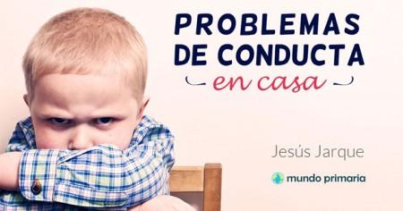 Problemas de conducta en casa, curso de Jesús Jarque on line