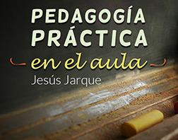 Pedagogía práctica para el aula, curso que ofrece Jesús Jarque on line