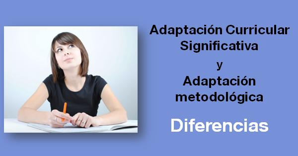Diferencia entre adaptación curricular significativa y metodológica