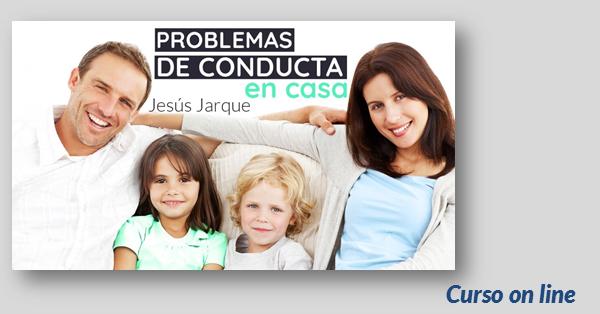 Curso para padres y madres on line, sobre los problemas de conducta en casa, de Jesús Jarque