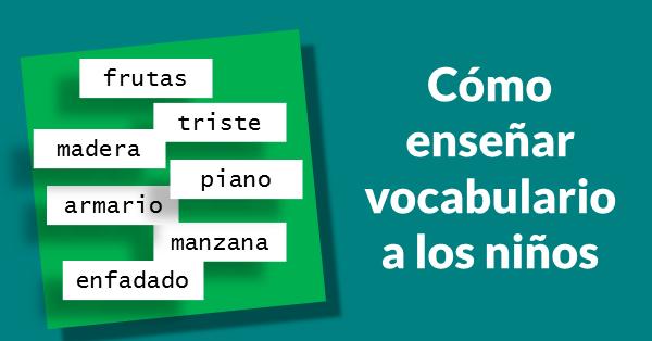Pautas sobre cómo enseñar vocabulario a los niños