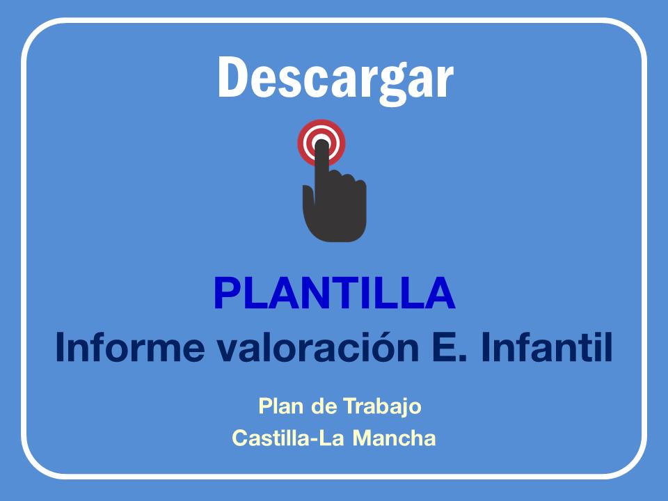 Plantilla Informe de Valoración del Plan de Trabajo para Infantil según Decreto 85 de Inclusión Educativa en Castilla-La Mancha