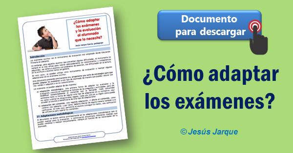 Documento para descargar Cómo adaptar los exámenes para el alumnado que lo necesita, elaborado por Jesús Jarque