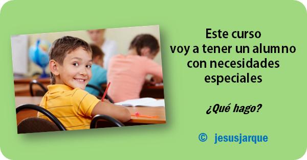 Artículo de Jesús Jarque titulado voy a tener un alumno con necesidades especiales