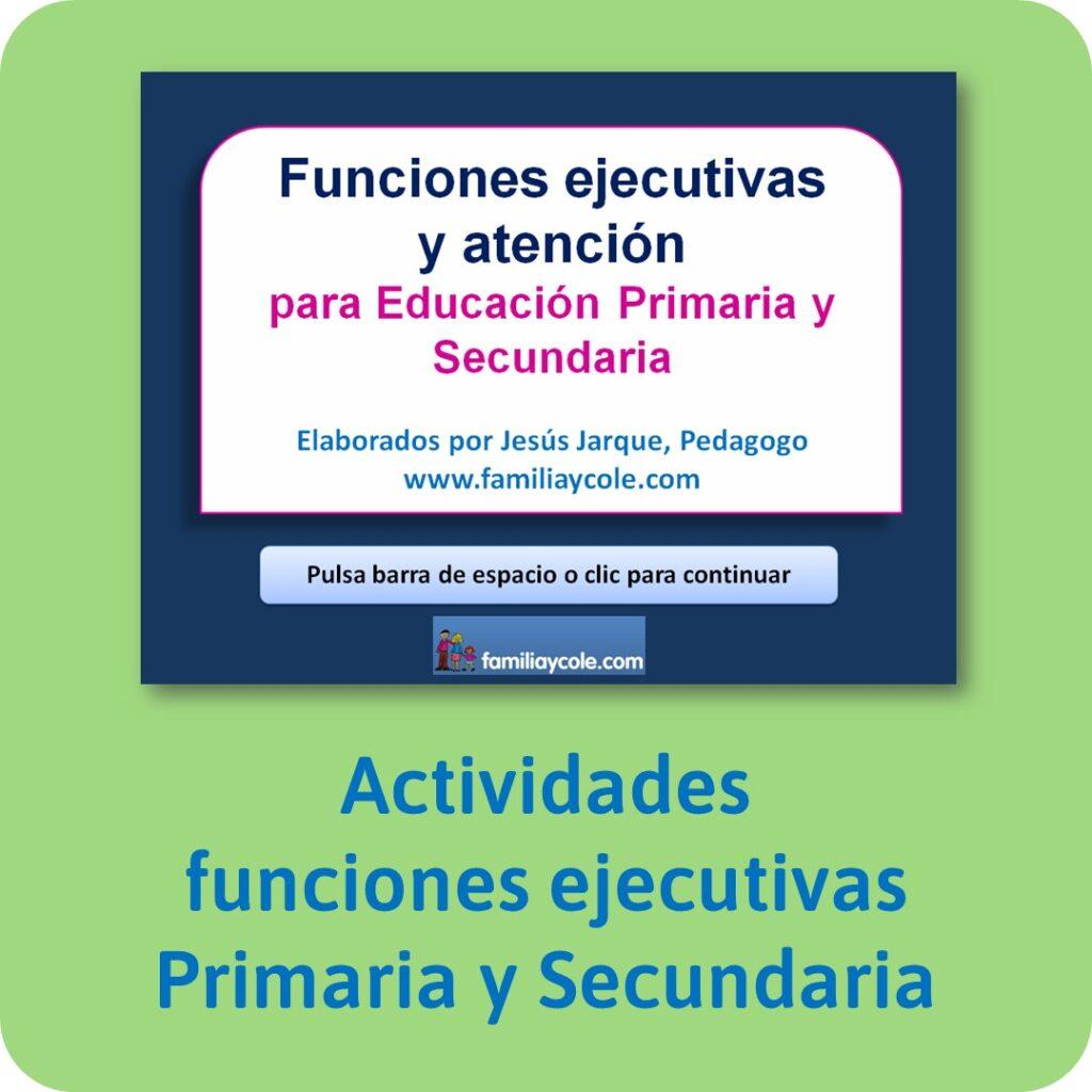 Funciones ejecutivas para niños, actividades de Jesús Jarque para Educación Primaria y Secundaria.